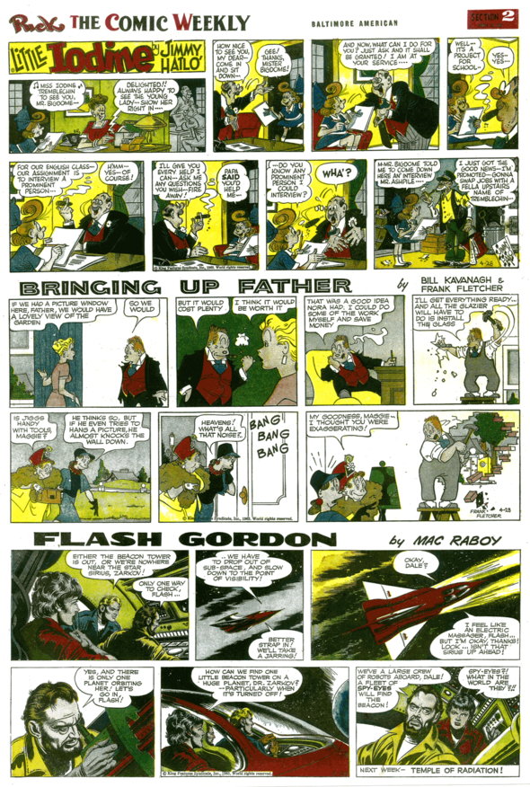 "The second section had ""Blondie"" switch places with Jiggs in 1955. By this point, (28 April 1963) the now 1/3 page ""Bringing Up Father"" joined the equally truncated ""Little Iodine"" and ""Flash Gordon,"" but ads could just as easily knock out the low man space."