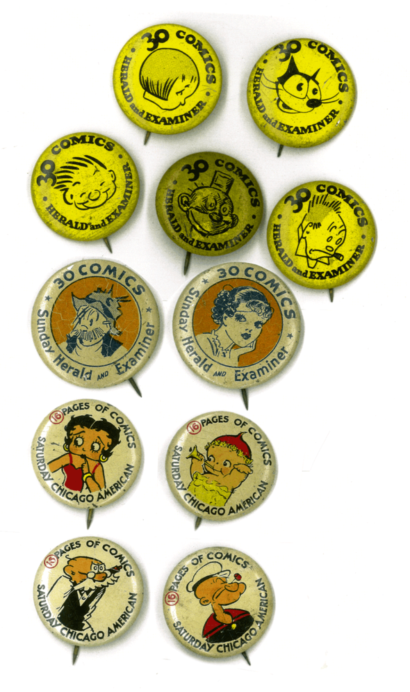 Chicago buttons. These were straight advertisements rather than a contest. Left to Right: From circa 1931, for the Sunday Herald and Examiner, Bobby Bounce of Dolly Dimples and Bobby Bounce by Grace Drayton, Felix by Pat Sullivan, Fritz from the Katzenjammer Kids, Happy Hooligan by Fred Opper, Jiggs of Bringing Up Father by George McManus.  From 1935, Pete The Tramp by C.D. Russell, and Tillie the Toiler by Russ Westover.  For the Chicago American's Saturday section in 1935, Betty Boop by Max Fleischer, Kewpie from The Kewpies by Rose O'Neill, Pa Perkins from Polly and her Pals and Popeye by E.C. Segar.