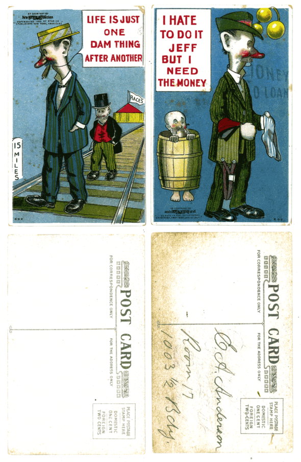 "Mutt and Jeff were rapidly rising superstars of 1900s comicdom, and their author, Bud Fisher, knew a little about exploitation, too. In these two cards, not made by Hearst, Fisher has another, decidedly ill-matched cartoonist to do the gags, one that has covered them in painterly mood shadows and hasn't got the full skinny on word balloons. Because Fisher was working under the aegis of William Randolph Hearst, the cards bear the logo of the parent Hearst paper and the corporate name: ""By Courtesy of New York American  Copyright 1909 by Star Co. (Publishers New York American)"""